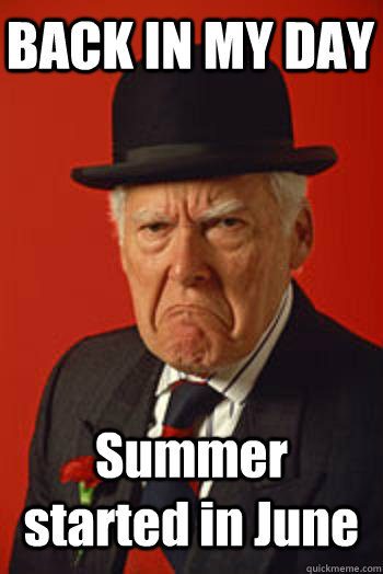 BACK IN MY DAY Summer started in June  - BACK IN MY DAY Summer started in June   Pissed old guy