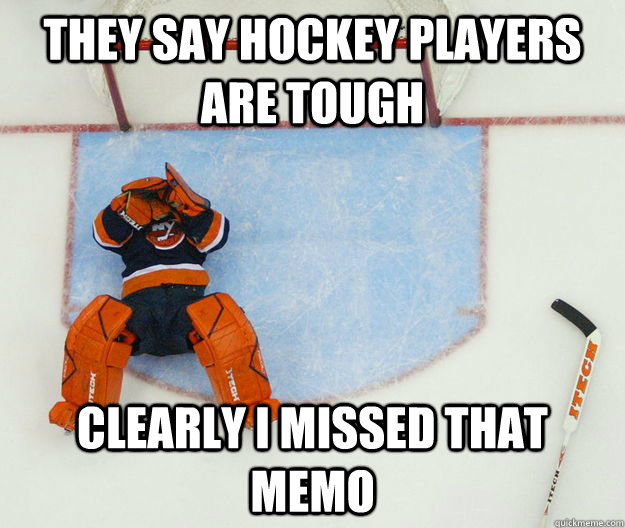 They Say Hockey Players are tough Clearly i missed that memo  Hockey players
