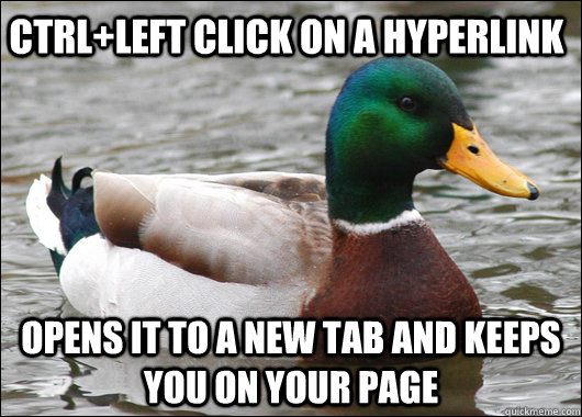 ctrl+left click on a hyperlink opens it to a new tab and keeps you on your page - ctrl+left click on a hyperlink opens it to a new tab and keeps you on your page  Actual Advice Mallard