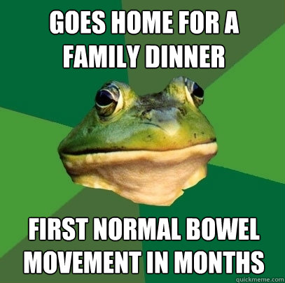 Goes home for a family dinner  First normal bowel  movement in months - Goes home for a family dinner  First normal bowel  movement in months  Foul Bachelor Frog