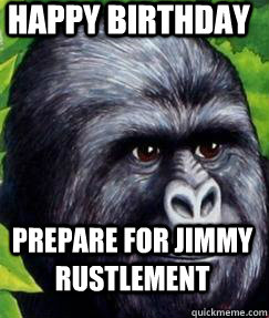 Happy Birthday Prepare for jimmy rustlement