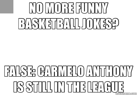 NO MORE FUNNY BASKETBALL JOKES? FALSE: CARMELO ANTHONY IS STILL IN THE LEAGUE - NO MORE FUNNY BASKETBALL JOKES? FALSE: CARMELO ANTHONY IS STILL IN THE LEAGUE  Schrute