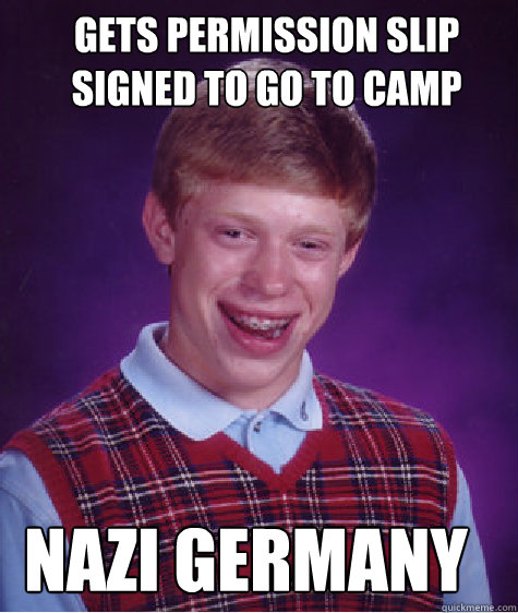gets permission slip signed to go to camp nazi germany - gets permission slip signed to go to camp nazi germany  Bad Luck Brian
