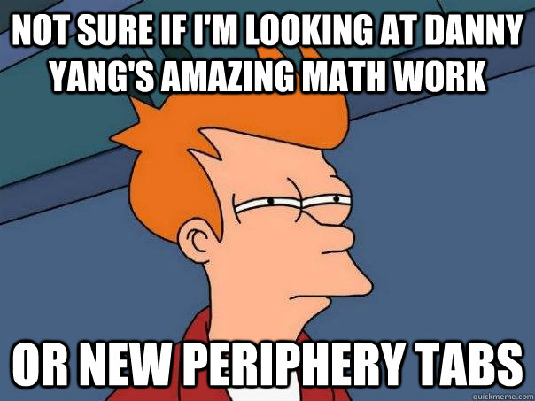 Not sure if I'm looking aT Danny Yang's amazing Math work Or new periphery tabs - Not sure if I'm looking aT Danny Yang's amazing Math work Or new periphery tabs  Futurama Fry