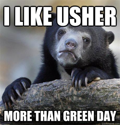 I like Usher More than green day - I like Usher More than green day  Confession Bear