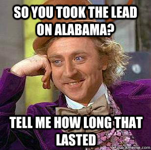 So you took the lead on Alabama? Tell me how long that lasted