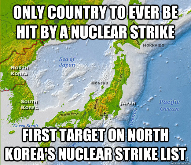only country to ever be hit by a nuclear strike first target on north korea's nuclear strike list - only country to ever be hit by a nuclear strike first target on north korea's nuclear strike list  Misc