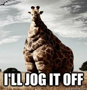 I'll jog it off -  I'll jog it off  Overweight Giraffe