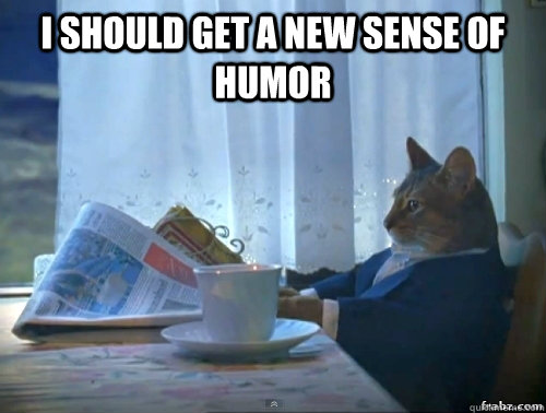 I should get a new sense of humor  - I should get a new sense of humor   Contemplative Breakfast Cat
