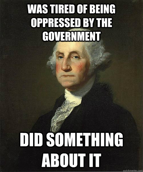was tired of being oppressed by the government did something about it