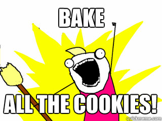 Bake All the cookies! - Bake All the cookies!  All The Things