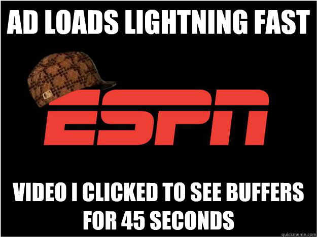 ad loads lightning fast Video I clicked to see buffers for 45 seconds - ad loads lightning fast Video I clicked to see buffers for 45 seconds  Misc