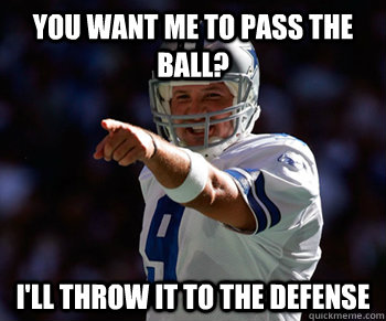 You want me to pass the ball? I'll throw it to the defense