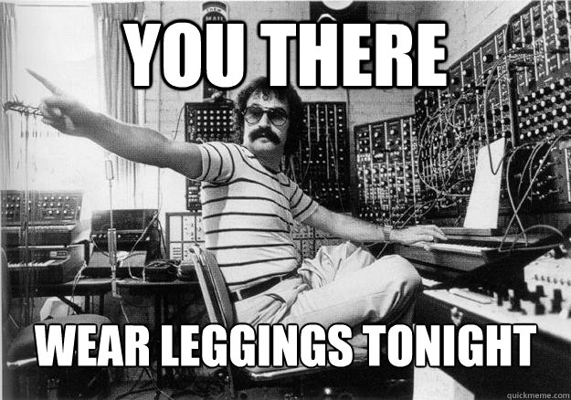 you there wear leggings tonight