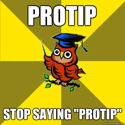 PROTIP Stop saying