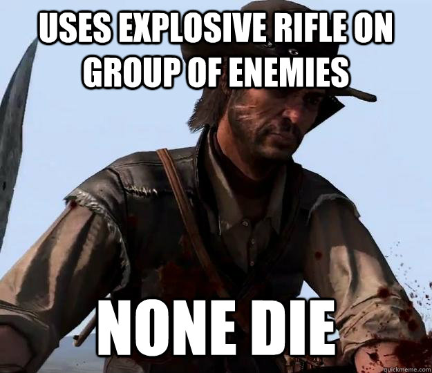Uses explosive rifle on group of enemies None die