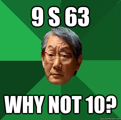9 s 63 Why not 10? - 9 s 63 Why not 10?  High Expectations Asian Father