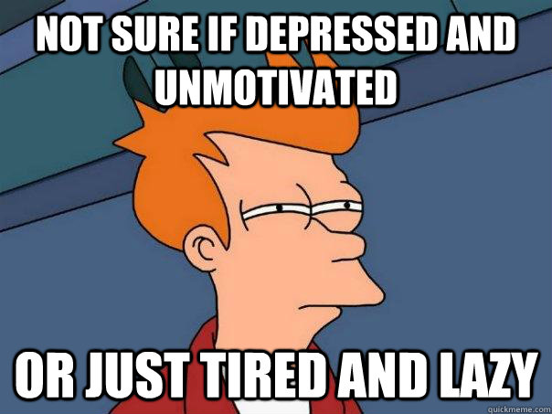 depression know depressed just lazy unmotivated