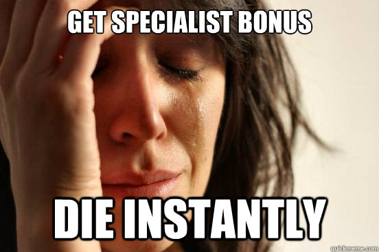 Get Specialist Bonus Die instantly - Get Specialist Bonus Die instantly  First World Problems