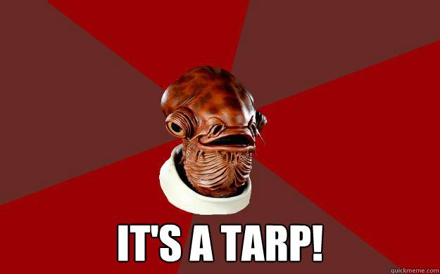 IT'S A TARP! -  IT'S A TARP!  Admiral Ackbar Relationship Expert