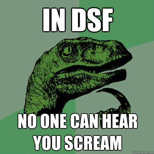 IN DSF no one can hear you scream - IN DSF no one can hear you scream  Philosoraptor