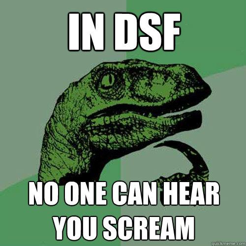 IN DSF no one can hear you scream  Philosoraptor