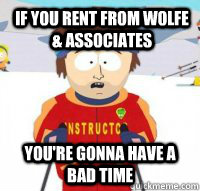 If you rent from Wolfe & associates You're gonna have a bad time