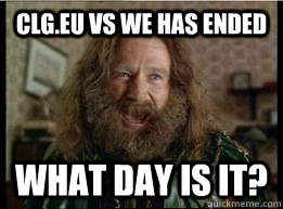 clg.eu vs we has ended What day is it?