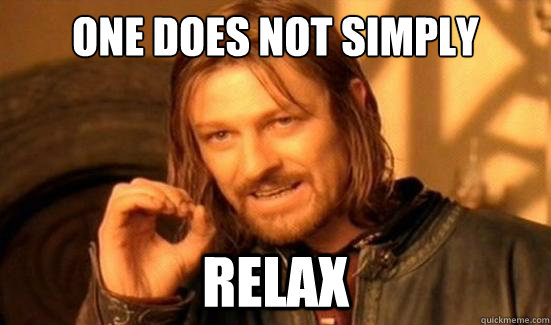 One Does Not Simply Relax  - One Does Not Simply Relax   Boromir