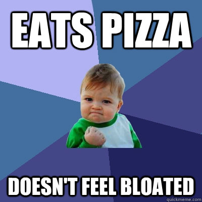eats pizza doesn't feel bloated - eats pizza doesn't feel bloated  Success Kid