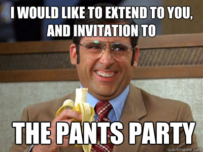 i would like to extend to you and invitation to the pants party – Invitation to the Pants Party