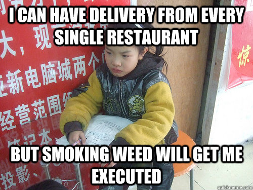 I can have delivery from every single restaurant but smoking weed will get me executed