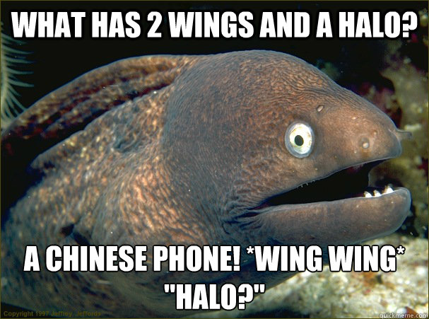 What has 2 wings and a halo? A chinese phone! *Wing Wing*