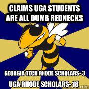 fcefed239791bf6b8690490a53eba3cb3d1ada0b16a603ab5f987d72467c61ac claims uga students are all dumb rednecks georgia tech rhode,Georgia Tech Memes