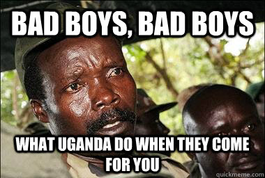 bad boys, bad boys what uganda do when they come for you