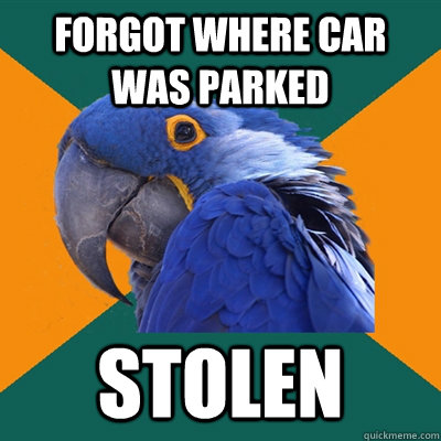 forgot where car was parked stolen - forgot where car was parked stolen  Paranoid Parrot