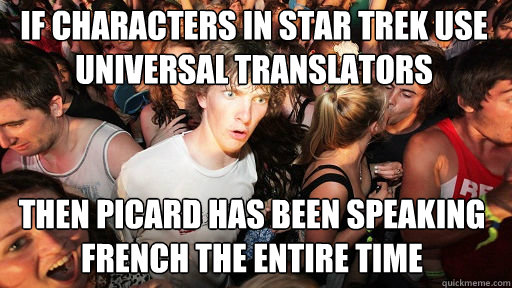 If characters in Star Trek use universal translators Then Picard has been speaking French the entire time - If characters in Star Trek use universal translators Then Picard has been speaking French the entire time  Sudden Clarity Clarence
