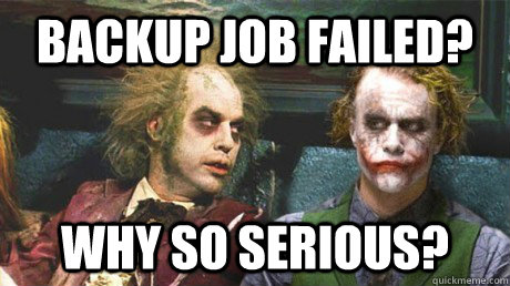 Backup Job Failed? Why so serious?