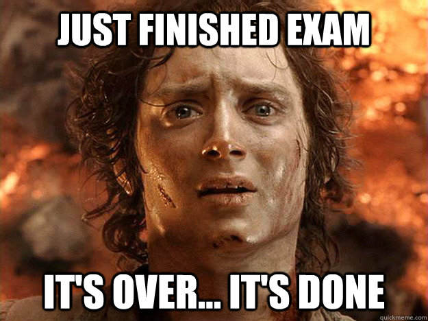 Just finished exam it's over... it's done - Just finished exam it's over... it's done  frodo