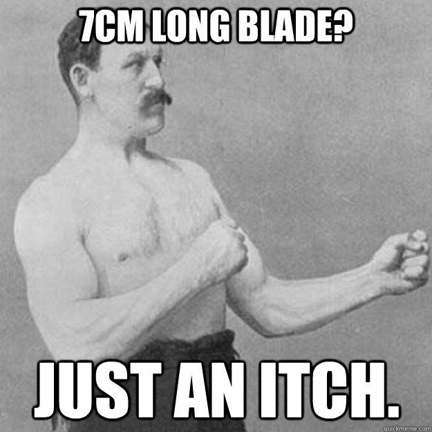 7cm long blade? just an itch.  overly manly man