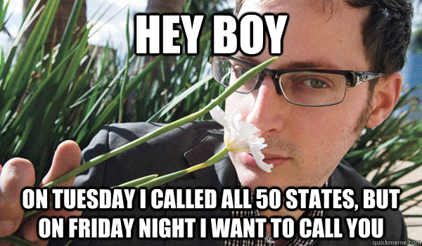 Hey Boy On Tuesday I called all 50 states, but on Friday night I want to call you