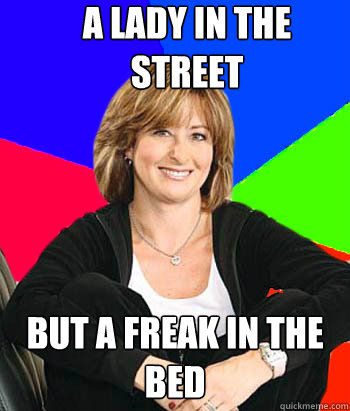 A lady in the street but a freak in the bed  Sheltering Suburban Mom