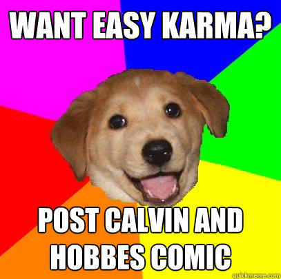 Want easy karma? Post Calvin and Hobbes comic  Advice Dog