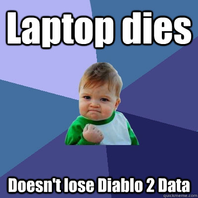 Laptop dies Doesn't lose Diablo 2 Data - Success Kid - quickmeme