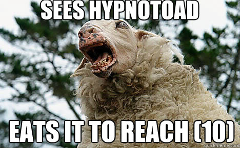 Sees Hypnotoad Eats it to reach (10)