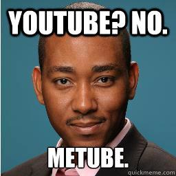 YouTube? No.  MeTube.