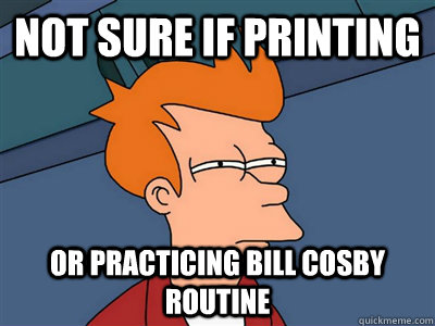 Not sure if printing or practicing bill cosby routine