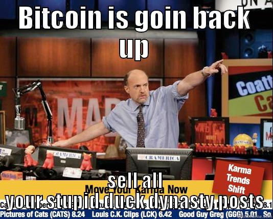 Times are a changing quickly - BITCOIN IS GOIN BACK UP SELL ALL YOUR STUPID DUCK DYNASTY POSTS Mad Karma with Jim Cramer