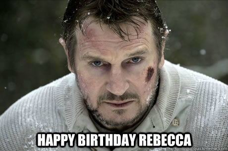 fd2bbf969369874799be2c997d7e5849ce6b8aea7725da71278fcbb565c9c4d6 happy birthday rebecca misc quickmeme