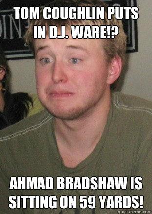 Tom Coughlin puts in D.J. Ware!? Ahmad Bradshaw is sitting on 59 yards! - Tom Coughlin puts in D.J. Ware!? Ahmad Bradshaw is sitting on 59 yards!  Disappointed Fantasy Football Connor